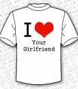 I Love Your Girlfriend T-shirt