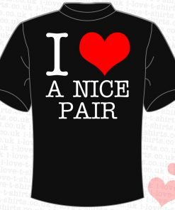I Love A Nice Pair T-shirt