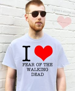 I Love Fear of the Walking Dead T-shirt