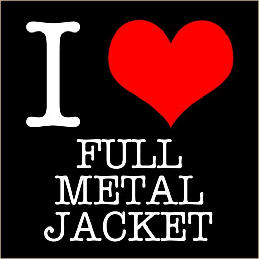 I Love Full Metal Jacket T-Shirt