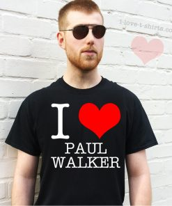 I Love Paul Walker T-Shirt